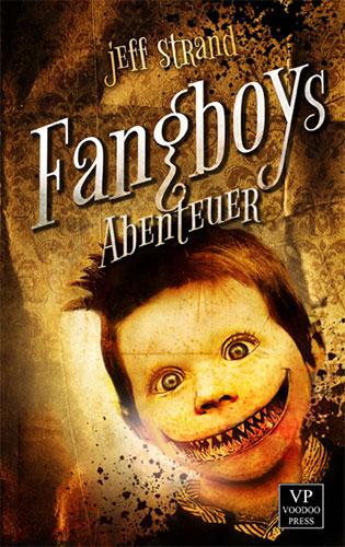 Neu bei Voodoo-Press: FANGBOYS ABENTEUER von Jeff Strand