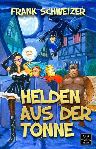 Neu bei Voodoo-Press: HELDEN AUS DER TONNE von Frank Schweizer