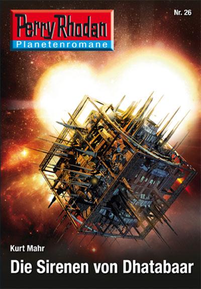 Perry Rhodan-Planetenroman 26: DIE SIRENEN VON DHATABAAR