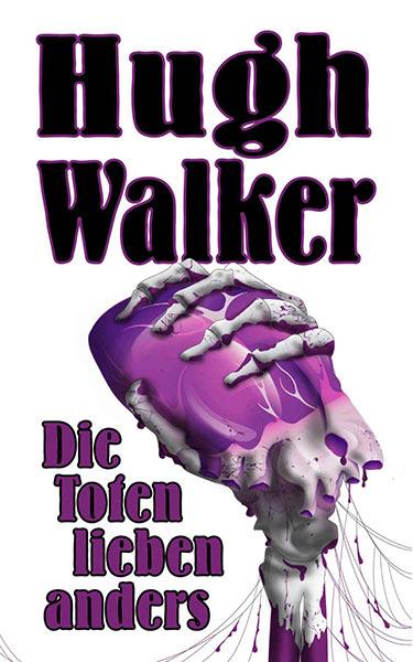 Erschienen: Hugh Walkers DIE TOTEN LIEBEN ANDERS