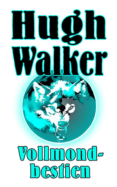 Erschienen: VOLLMONDBESTIEN – Hugh Walkers Werwolfromane