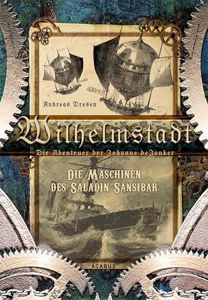 Andreas Dresen: WILHELMSTADT – DIE MASCHINEN DES SALADIN SANSIBAR