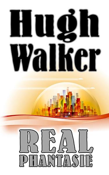 Erschienen: Hugh Walkers REAL-PHANTASIE