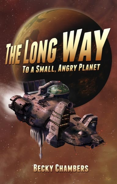 Becky Chambers – THE LONG WAY TO A SMALL, ANGRY PLANET
