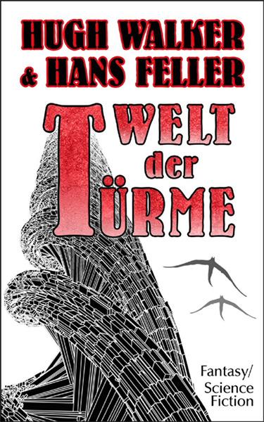 Erschienen: WELT DER TÜRME von Hugh Walker und Hans Feller